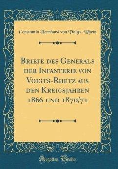 Briefe des Generals der Infanterie von Voigts-Rhetz aus den Kreigsjahren 1866 und 1870/71 (Classic Reprint)