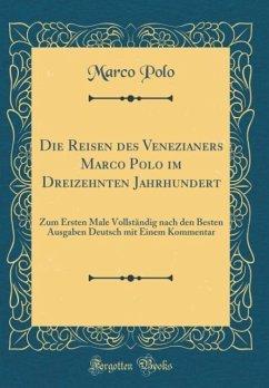 Die Reisen des Venezianers Marco Polo im Dreizehnten Jahrhundert