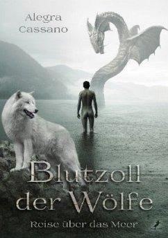Blutzoll der Wölfe - Reise über das Meer - Cassano, Alegra