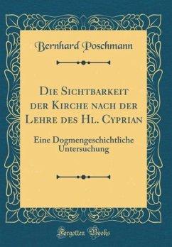 Die Sichtbarkeit der Kirche nach der Lehre des Hl. Cyprian - Poschmann, Bernhard