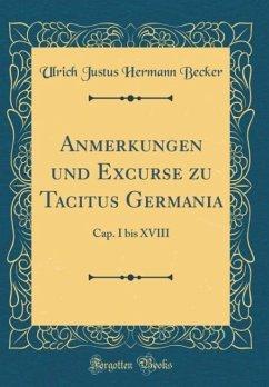 Anmerkungen und Excurse zu Tacitus Germania - Becker, Ulrich Justus Hermann