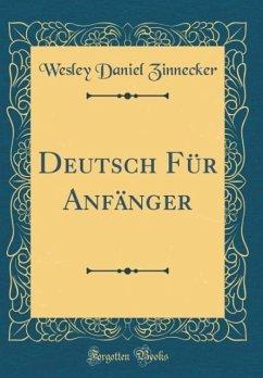 Deutsch Für Anfänger (Classic Reprint)