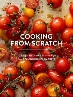 Cooking from Scratch: 120 Recipes for Colorful,...