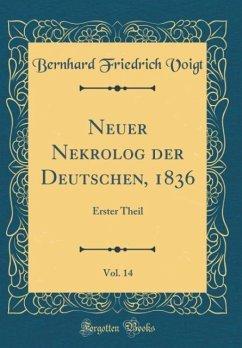 Neuer Nekrolog Der Deutschen, 1836, Vol. 14: Erster Theil (Classic Reprint)