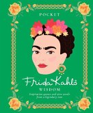 Pocket Frida Kahlo Wisdom: Inspirational Quotes and Wise Words from a Legendary Icon