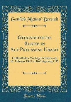 Geognostische Blicke in Alt-Preußens Urzeit