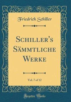 Schiller's Sämmtliche Werke, Vol. 7 of 12 (Classic Reprint)
