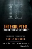 Interrupted Entrepreneurship(tm): Embracing Change in the Family Business