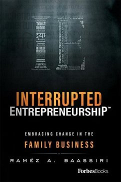 Interrupted Entrepreneurship(tm): Embracing Change in the Family Business - Baassiri, Ramez A.