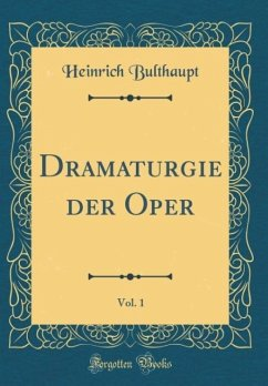 Dramaturgie der Oper, Vol. 1 (Classic Reprint) - Bulthaupt, Heinrich