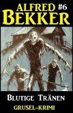 Alfred Bekker Grusel-Krimi #6: Blutige Tränen (eBook, ePUB)