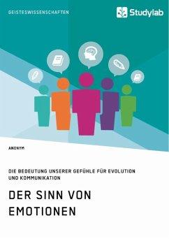 Der Sinn von Emotionen. Die Bedeutung unserer Gefühle für Evolution und Kommunikation (eBook, ePUB)