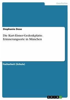 Die Kurt-Eisner-Gedenkplatte. Erinnerungsorte in München (eBook, PDF)
