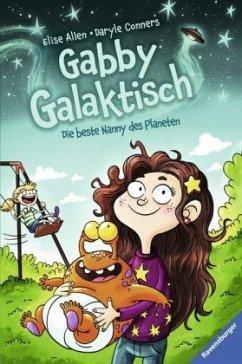 Gabby Galaktisch. Die beste Nanny des Planeten (Mängelexemplar) - Allen, Elise; Conners, Daryle