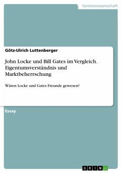 John Locke und Bill Gates im Vergleich. Eigentumsverständnis und Marktbeherrschung (eBook, PDF)