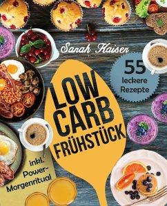 Low Carb Frühstück - Das Kochbuch mit 55 einfachen und leckeren Rezepten (fast) ohne Kohlenhydrate (eBook, ePUB) - Kaiser, Sarah