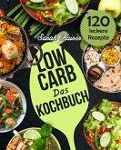 Das Low Carb Kochbuch - 120 vielfältige und leckere Rezepte (fast) ohne Kohlenhydrate (eBook, ePUB)