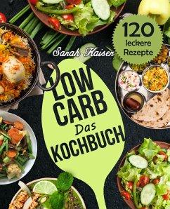 Das Low Carb Kochbuch - 120 vielfältige und leckere Rezepte (fast) ohne Kohlenhydrate (eBook, ePUB) - Kaiser, Sarah