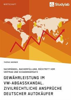 Gewährleistung im VW-Abgasskandal. Zivilrechtliche Ansprüche deutscher Autokäufer (eBook, ePUB)