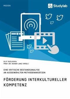 Förderung interkultureller Kompetenz. Eine kritische Bestandsanalyse an ausgewählten Methodenansätzen (eBook, ePUB)