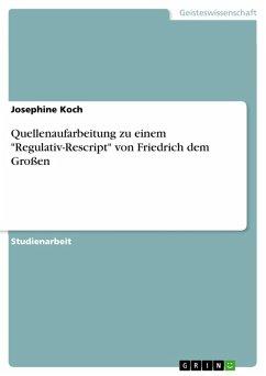 """Quellenaufarbeitung zu einem """"Regulativ-Rescript"""" von Friedrich dem Großen (eBook, PDF)"""