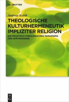 Theologische Kulturhermeneutik impliziter Religion - Kubik, Andreas