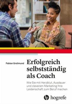 Erfolgreich selbstständig als Coach - Grolimund, Fabian