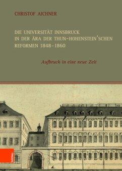 Die Universität Innsbruck in der Ära der Thun-Hohenstein'schen Reformen 1848-1860 - AIchner, Christof