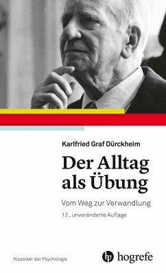 Der Alltag als Übung - Dürckheim, Karlfried Graf von