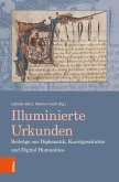 Illuminierte Urkunden. Beiträge aus Diplomatik, Kunstgeschichte und Digital Humanities/Illuminated Charters. Essays from Diplomatic, Art History and Digital Humanities