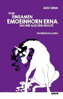 Vom einsamen Emoeinhorn Erna, das wie alle sein wollte - Simm, Alex