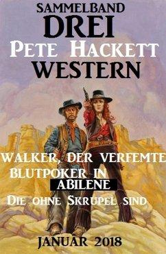 Drei Pete Hackett Western Januar 2018: Walker der Verfemte/Blutpoker in Abilene/Die ohne Skrupel sind (eBook, ePUB) - Hackett, Pete