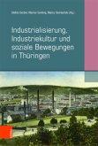 Industrialisierung, Industriekultur und soziale Bewegungen in Thüringen
