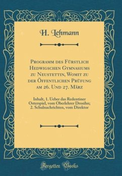Programm des Fürstlich Hedwigschen Gymnasiums zu Neustettin, Womit zu der Öffentlichen Prüfung am 26. Und 27. März