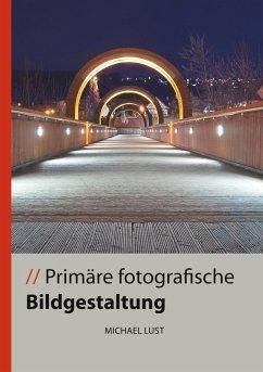 Primäre fotografische Bildgestaltung (eBook, ePUB)