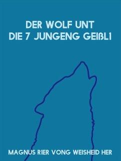 Der Wolf unt die 7 jungeng Geißl1 (eBook, ePUB)