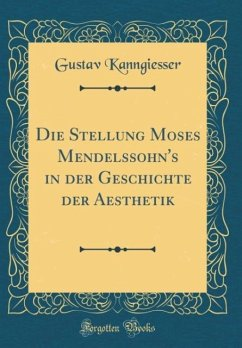 Die Stellung Moses Mendelssohn's in der Geschichte der Aesthetik (Classic Reprint)