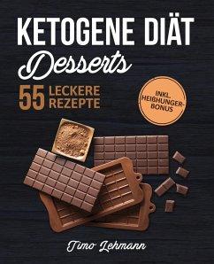 Ketogene Diät - Desserts: Das Kochbuch mit 55 leckeren Keto Rezepten für Naschkatzen (eBook, ePUB) - Lehmann, Timo