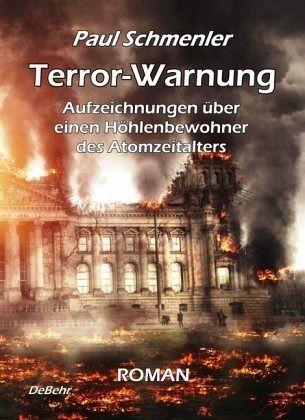Terror-Warnung - oder - Aufzeichnungen über einen Höhlenbewohner des Atomzeitalters - Schmenler, Paul