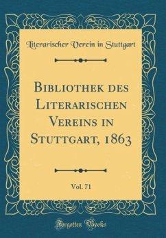 Bibliothek des Literarischen Vereins in Stuttgart, 1863, Vol. 71 (Classic Reprint)