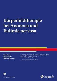 Körperbildtherapie bei Anorexia und Bulimia nervosa - Vocks, Silja; Bauer, Anika; Legenbauer, Tanja