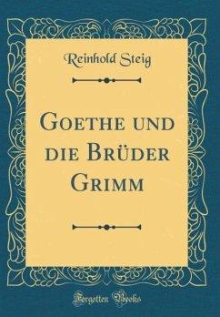 Goethe und die Brüder Grimm (Classic Reprint)