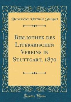 Bibliothek des Literarischen Vereins in Stuttgart, 1870 (Classic Reprint)