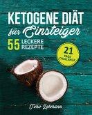 Ketogene Diät für Einsteiger: 21-Tage-Challenge und 55 Low-Carb High-Fat Rezepte (eBook, ePUB)