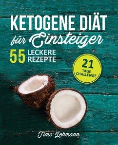 Ketogene Diät für Einsteiger: 21-Tage-Challenge und 55 Low..
