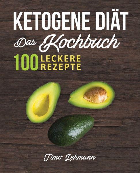 Ketogene Diät - Das Kochbuch: 100 leckere Rezepte für eine..