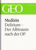 Medizin: Delirium – Der Albtraum nach der OP (GEO eBook Single) (eBook, ePUB)