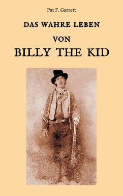 Das wahre Leben von Billy the Kid - Garrett, Pat F.