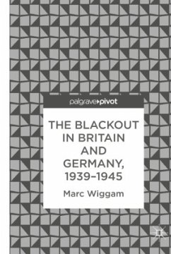 The Blackout in Britain and Germany, 1939-1945 - Wiggam, Marc