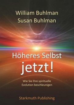 Höheres Selbst jetzt! (eBook, ePUB) - Buhlman, William; Buhlman, Susan